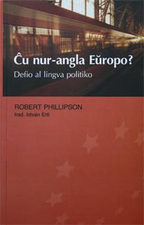 Robert Phillipson: Ĉu nur-angla Eŭropo? Defio al lingva politiko - tradukis István Ertl