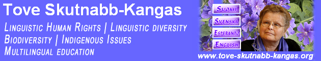 Tove Skutnabb-Kangas: Linguistic Human Rights, Linguistic diversity, Biodiversity, Indigenous Issues, Multilingual education - www.tove-skutnabb-kangas.org